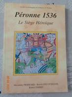 Péronne 1536 ,le Siège Héroique - Picardie - Nord-Pas-de-Calais