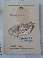 Pour En Venir à CHARLES III Le Simple Roi De France ,mort Et Enterré à Péronne Le 7 Octobre 929 - Picardie - Nord-Pas-de-Calais