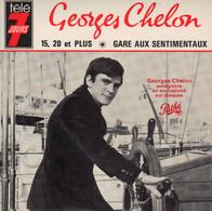 GEORGES CHELON - DISQUE TELE 7 JOURS - RARE SINGLE - 15, 20 ET PLUS - GARE AUX SENTIMENTAUX - Andere - Franstalig