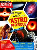 DESTINATION SCIENCE LE MAGAZINE 10 TOUT SAVOIR SUR L'ASTROPHYSIQUE - Astronomie