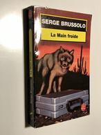 LE LIVRE DE POCHE Thriller N° 7680    LA Main Froide    Serge BRUSSOLO    414 Pages – Edition 1995 - Sonstige