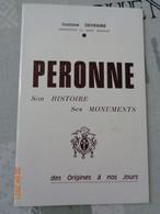 PÉRONNE , SON HISTOIRE ,SES MONUMENTS  DES ORIGINES À NOS JOURS - Picardie - Nord-Pas-de-Calais