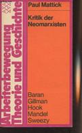 """Kritik Der Neomarxisten Und Andere Aufsätze - """"Arbeiterbewegung, Theorie Und Geschichte"""" N°6601 - Mattick Paul - 1974 - Other"""