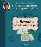 Les Indispensables Trucs Et Astuces De Nos Grand-mères. Beauté Et Soins Du Visage - Collectif - 0 - Libri