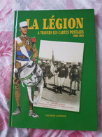 La LEGION ETRANGERE à Travers Les Cartes Postales 1900 1962 - Jacques GANDINI - 1997 - Siddi Bel Abbes Saida Oran Maroc - Geschiedenis