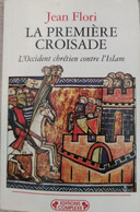 J. FLORI, La Première Croisade. L'Occident Chrétien Contre L'Islam, éd. Complexe 1997. - Historia