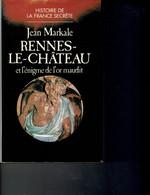 JEAN MARKALE - RENNES-LE-CHATEAU ET L' ENIGME DE L' OR MAUDIT - HISTOIRE DE LA FRANCE SECRETE - TRES BON ETAT - - History