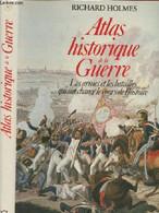 Atlas Historique De La Guerre - Les Armes Et Les Batailles Qui Ont Changé Le Cours De L'histoire - Holmes Richard - 0 - Französisch