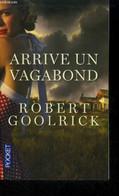 Arrive Un Vagabond - Goolrick Robert - 2013 - Autres