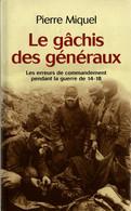 LE GACHIS DES GENERAUX ERREURS DE COMMANDEMENT GUERRE 1914 1918  PAR P MIQUEL - 1914-18