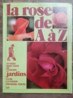 La Rose De A à Z  Nº627 : Número Hors-Série De L'ami Des Jardins / 1976 - Unclassified