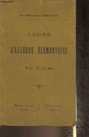 Cours D'algèbre élémentaire Conforme Aux Derniers Programmes De L'enseignement Secondaire 1902 - F.G.-M. - 1907 - Autres