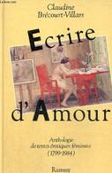 Ecrire D'amour - Anthologie Des Textes érotiques Féminins (1799-1984) - Brécourt-Villars Claudine - 1985 - Non Classificati