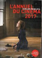 L'Annuel Du Cinéma 2017 - Tous Les Films 2016 - Marcadé Nicolas & Collectif - 2017 - Cinema/ Televisione