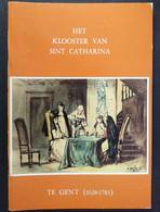 BOEKJE * HET KLOOSTER VAN SINT CATHARINA TE GENT ( 1628 - 1783 ) * 71 PP * 23 X 16 CM * ZIE INHOUDSTAFEL - Gent