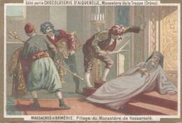 CHROMO CHOCOLAT D'AIGUEBELLE MASSACRES D'ARMENIE PILLAGE DU MONASTERE DE HASSANKALE - Aiguebelle
