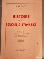 HISTOIRE DE LA BOUCHERIE LYONNAISE - René CHAVE - Unclassified
