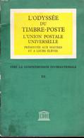 L'ODYSSEE DU TIMBRE-POSTE - L'UNION POSTALE UNIVERSELLE Presentée Aux Maitres Et à Leurs élèves. - Otros Libros