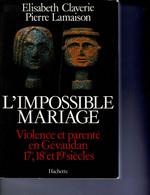 ELISABETH CLAVERIE/PIERRE LAMAISON - L' IMPOSSIBLE MARIAGE - VIOLENCE ET PARENTE EN GEVAUDAN 17 E, 18 E, Et 19 E SIECLES - Unclassified