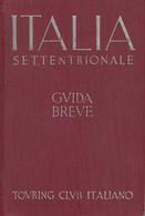 TOURING CLUB ITALIANO - ITALIA SETTENTRIONALE GUIDA BREVE VOL.I - ANNO 1937 - Storia, Filosofia E Geografia