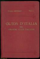 TOURING CLUB GUIDA D'ITALIA CENTRALE ANNO 1924 VOLUME I - Storia, Filosofia E Geografia