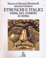 Bandinelli Giuliano ETRUSCHI E ITALICI PRIMA DEL DOMINIO DI ROMA 1979 BUR ARTE - Storia, Filosofia E Geografia