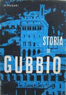 O. ROGARI STORIA DI GUBBIO 1964 ODERISI EDITRICE GUBBIO - COPIA AUTOGRAFATA - Storia, Filosofia E Geografia