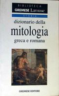DIZIONARIO DELLA MITOLOGIA GRECA E ROMANA - 1989 GREMESE - Storia, Filosofia E Geografia