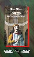 MINO MILANI - BOEZIO L'ULTIMO DEGLI ANTICHI - 1994 CAMUNIA 1° Ediz - Storia, Filosofia E Geografia