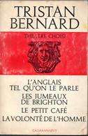 Tristan Bernard - Théatre Choisi - L'Anglais Tel Qu'on Le Parle  Ect ..Calmann Lévy De 1966 - La Pléiade