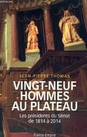 """Vingt-neuf Hommes """"au Plateau"""" - Les Présidents Du Sénat De 1814 à 2014 - Thomas Jean-Pierre - 2013 - Biographie"""