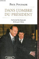 Dans L'ombre Du Président, Par Le Chef Du Protocole De Jacques Chirac - Poudade Paul - 2014 - Politique
