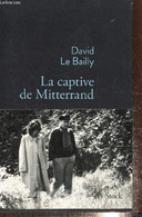 La Captive De Mitterrand - Le Bailly David - 2014 - Other