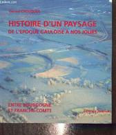 Histoire D'un Paysage De L'époque Gauloise à Nos Jours - Entre Bourgogne Et France-Comté, La Région De Tavaux Et Du Fina - Bourgogne