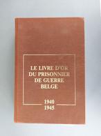 Le Livre D'or Du Prisonnier De Guerre Belge 1940-1945 - Guerra 1939-45