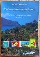 Olivier Bergossi: Comores - Mayotte - Histoire Postale Et Philatélie 1975-2015 - Colonias Y Oficinas Al Extrangero