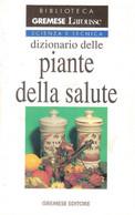 DIZIONARIO DELLE PIANTE DELLA SALUTE GREMESE 1989 - Medicina, Biologia, Chimica