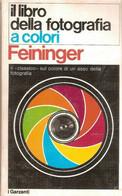 FEININGER IL LIBRO DELLA FOTOGRAFIA A COLORI 1a EDIZIONE - 1971 GARZANTI - Fotografia