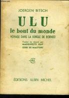 Ulu. Le Bout Du Monde Dans La Jungle De Bornéo - Birsch Joergen - 0 - Other
