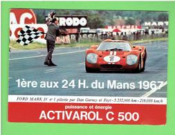 24 HEURES DU MANS 1967 FORD MARK IV PILOTEE PAR DAN GURNEY ET FOYT CARTE PUBLICITAIRE ACTIVAROL C 500 EN TRES BON ETAT - Le Mans