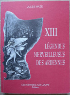 Jules Mazé - XIII Légendes Merveilleuses Des Ardennes / éd. Les Cerises Aux Loups - 1998 - Champagne - Ardenne