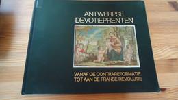 Antwerpse Devotieprenten  Vanaf De Contrareformatie Tot Aan De Franse Revolutie (voir Détails) - Otros