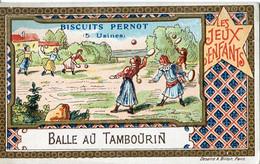 Chromos .n° 23436. Biscuits Pernot. Les Jeux D Enfants. Balle Au Tambourin . - Pernot