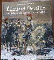 Edouard Detaille Un Siècle De Gloire Militaire - François Robichon - Sonstige