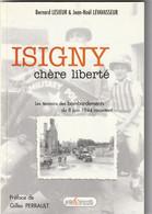 Livre, Bernard Lesieur & Jean Noel Levavasseur, Isigny, Chère Liberté - Normandie