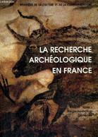 La Recherche Archéologique En France, Tome I : Règlementation Générale - Ministère De La Culture Et De La Communication - Archeology