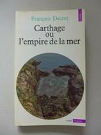 """François Decret - Carthage Ou L'empire De La Mer / éd. Du Seuil, Coll. """"Points Histoire"""" - 1977 - History"""