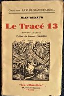 """Jean-Renaud - Le Tracé 13 - Roman Colonial - Éditions Librairie """" Les étincelles """" - Collection """"La Plus Grande France"""" - 1901-1940"""