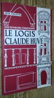Le Logis Claude Huvé. Une Demeure Chartraine - Unclassified
