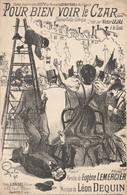 (MAI ) Pour Bien Voir Le Czar ...VICTOR LEJAL , Paroles EUGENE LEMERCIER , Musique LEON DEQUIN , Illust GALCO - Scores & Partitions